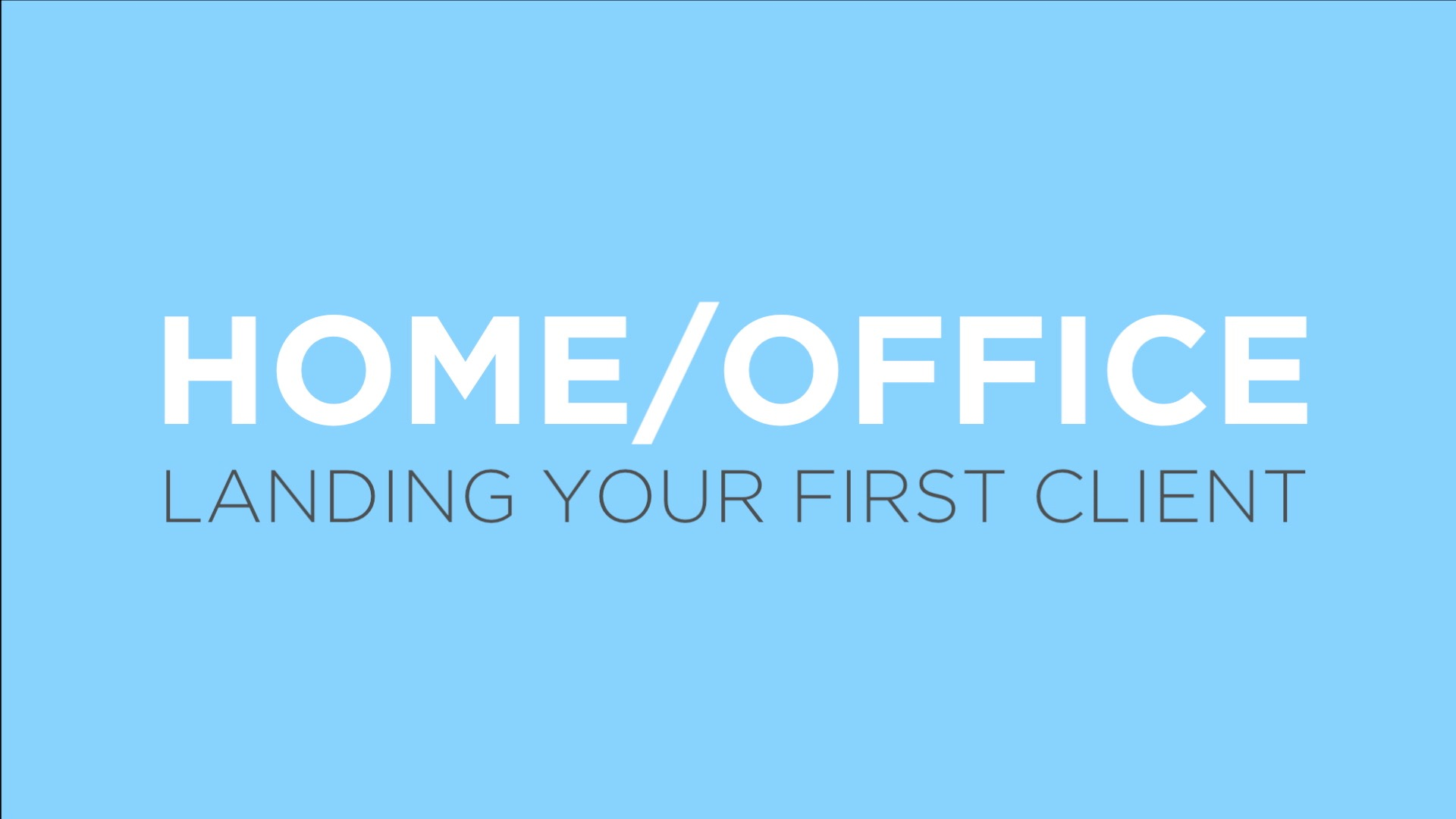 Home/Office: Landing Your First Client